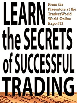 Learn the Secrets of Successful Trading (Traders World Online Expo Books Book 1) by [Harris, Sunny, Bost, Tim, Toghraie, Adrienne, Thiene, Lars von, Malverti, Dr. Enrico, Sinks, Wesley, Winkleman, Jack, Howell, Rande, Arps, Hawk]