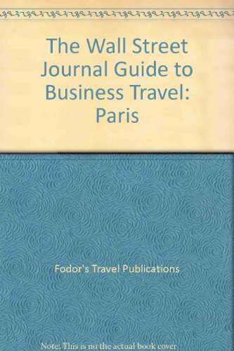 (The Wall Street Journal Guide to Business Travel: Paris)