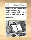 Phædrus His Fables with English Notes by William Willymott, the Sixth Edition, Corrected, Phaedrus, 1140682091