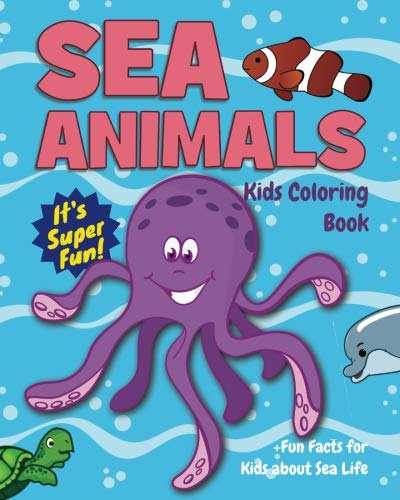 Animals Activity Sea Book (Sea Animals Kids Coloring Book +Fun Facts for Kids about Sea Life: Children Activity Book for Boys & Girls Age 4-8, with 30 Super Fun Coloring Pages ... (Gifted Kids Coloring Animals) (Volume 22))