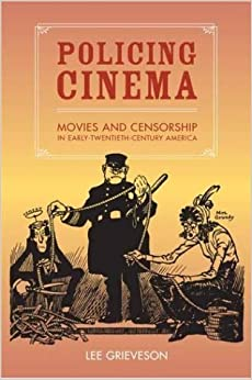 Policing Cinema: Movies and Censorship in Early-Twentieth-Century America by Lee Grieveson (2004-05-24)