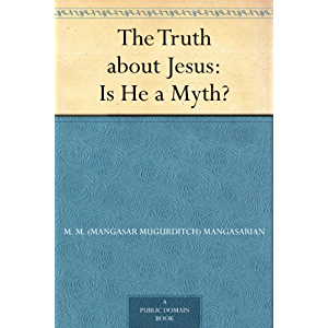 The Truth about Jesus : Is He a Myth?