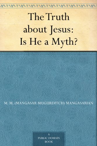 The Truth about Jesus : Is He a Myth? (Free Kindle Books About Jesus)