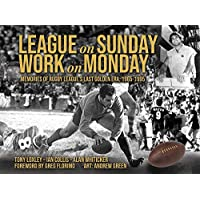 League on Sunday - Work On Monday: Memories of Rugby League's Last Golden Era, 1965-1995