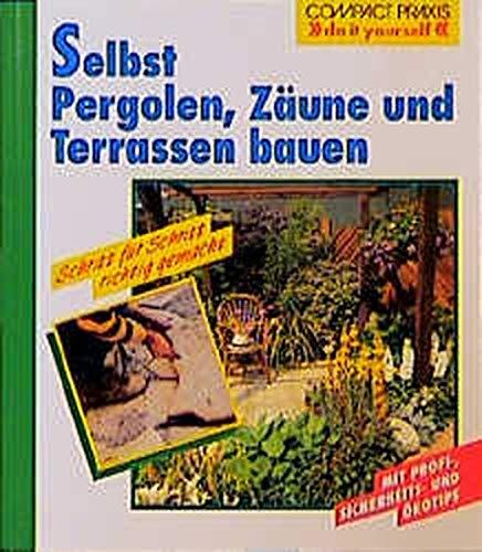 Selbst Pergolen, Zäune und Terrassen bauen (Compact-Praxis