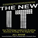 The New IT: How Technology Leaders are Enabling Business Strategy in the Digital Age Hörbuch von Jill Dyche Gesprochen von: Caroline Miller