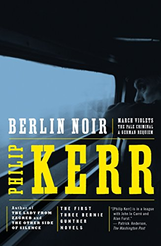Berlin Noir: March Violets; The Pale Criminal; A German Requiem