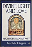 img - for Divine Light and Love by Peter Roche De Coppens (1994-03-31) book / textbook / text book