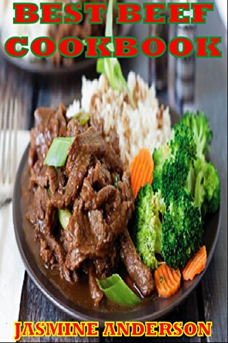 TRADITIONAL BEEF RECIPES COOK BOOK: Now here`s the perfect beef recipes collection like BBQ, Grilling, Roast & much more BEEF recipes with step by step directions and other easy preparation methods by Jasmine Anderson