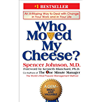 Who Moved My Cheese?: An A-Mazing Way to Deal with Change in Your Work and in Your Life
