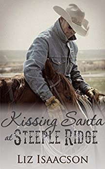 Kissing Santa at Steeple Ridge: A Buttars Brothers Novel (Steeple Ridge Romance Book 4) by [Isaacson, Liz]