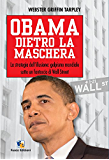 Obama dietro la maschera: La strategia dell'illusione: golpismo mondiale dietro un fantoccio di wall street