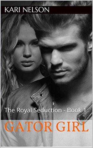 Book: Gator Girl - The Royal Seduction (Book 1) by Kari Nelson
