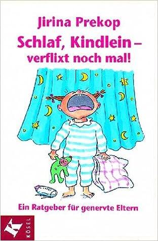 Book Schlaf Kindlein, verflixt noch mal. Ein Ratgeber für genervte Eltern.