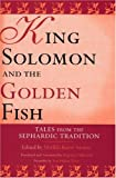 King Solomon and the Golden Fish: Tales from the Sephardic Tradition (Raphael Patai Series in Jewish Folklore and Anthropology), Matilda Ko?n-Sarano, 0814331661