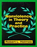Nonviolence in Theory and Practice, Holmes, Robert L., 1577661834