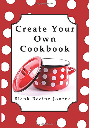 Create Your Own Cookbook: Blank Recipe Journal (Inspirational Gifts for Women Featuring Quote Books, Diaries, Notebooks and Journals) ebook