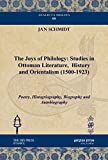 The Joys of Philology: Studies in Ottoman Literature, History and Orientalism (1500-1923): Poetry, Histogriography, Biography and Autobiography (Analecta Isisiana: Ottoman and Turkish Studies)
