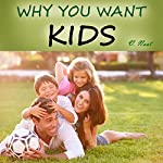 Why You Want to Have Kids: 55 Reasons for Having Kids, Parenting and Raising Children with a Purpose | V. Noot