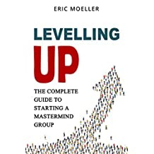 Levelling Up: The Complete Guide to Starting a Mastermind Group