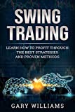 Swing Trading: Learn how to profit through the best strategies and proven methods