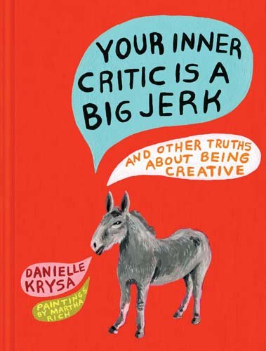 Your-Inner-Critic-Is-a-Big-Jerk-And-Other-Truths-About-Being-Creative