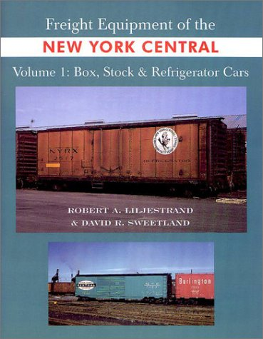 Freight Equipment of the New York Central Volume 1 : Box, Stock & Refrigerator Cars