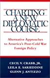 charting louisiana - Charting a New Diplomatic Course: Alternative Approaches to America's Post-Cold War Foreign Policy (Political Traditions in Foreign Policy Series)