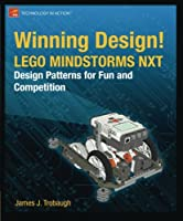 Winning Design!: LEGO MINDSTORMS NXT Design Patterns for Fun and Competition Front Cover