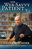 The Web-Savvy Patient, Andrew Schorr, 1456324993