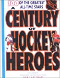 Century of Hockey Heroes (Coolest Books on Earth)