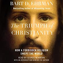 The Triumph of Christianity: How a Forbidden Religion Swept the World Audiobook by Bart D. Ehrman Narrated by George Newbern, Bart D. Ehrman