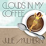 Clouds in My Coffee: The Country Club Murders, Book 3 | Julie Mulhern