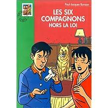 SIX COMPAGNONS HORS-LA-LOI (LES)
