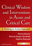 Clinical Wisdom and Interventions in Acute and Critical Care, Patricia E. Benner and Patricia Lee Hooper-Kyriakidis, 0826105734