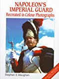 Napoleon's Imperial Guard: Recreated in Color Photographs (Europa Militaria Special)