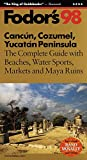 Cancun, Cozumel, Yucatan Peninsula '98: The Complete Guide with Beaches, Water Sports, Markets and Maya Ruins (Fodor's Gold Guides)