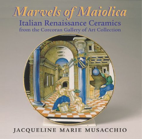 Marvels of Maiolica: Italian Renaissance Ceramics from the Corcoran Gallery