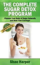 The Complete Sugar Detox Program: Cleanse Your Body of Sugar Naturally & Beat Your Cravings! (sugar free diet / sugar detox) (English Edition)