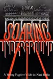 Soaring Underground : A Young Fugitive's Life in Nazi Berlin, Orbach, Larry and Smith, Vivien O., 0929590155