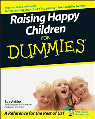 Secret To Raising Well Behaved Teens >> Raising Happy Children For Dummies Sue Atkins 9780470059784