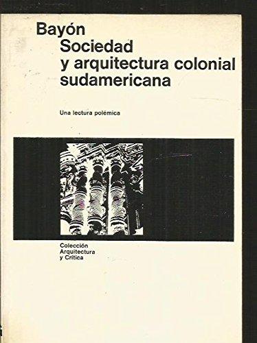 Descargar Libro Sociedad Y Arquitectura Colonial Sudamericana: Una Lectura Polémica Damian Bayon