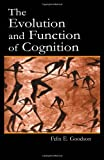 The Evolution and Function of Cognition, Goodson, Felix E., 0805842179