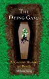 """""""The Dying Game A Curious History of Death"""" av Melanie King"""