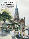 Historic Charlotte : An Illustrated History of Charlotte and Mecklenburg County, Morrill, Dan L., 1893619206