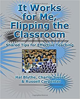 It Works for Me, Flipping the Classroom: Shared Tips for Effective Teaching by Blythe Ph.D. Hal Sweet Ph.D. Charlie Carpenter Ph.D. Russell (2015-03-26)