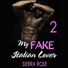My Fake Italian Lover - Part 2: The Fake Girlfriend/Marriage of Convenience Series Audiobook by Sierra Rose Narrated by Marian Hussey