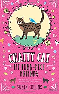 Chatty Cat: My Purr-fect Friends: Volume 3 by Suzan Collins (2016-07-11)