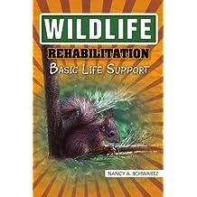 Wildlife Rehabilitation: Basic Life Support by Nancy A Schwartz (2010-08-12)