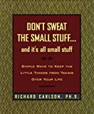 Don't Sweat the Small Stuff and It's All Small Stuff: Simple Ways to Keep the Little Things from Taking Over Your Life, Gift Edition
